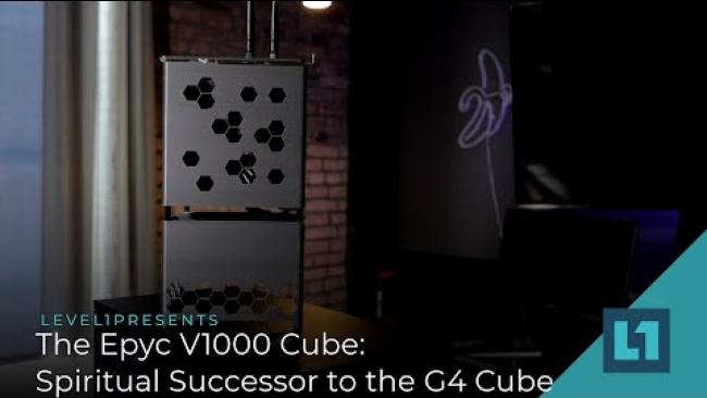 Embedded thumbnail for The Epyc V1000 Cube: Spiritual Successor to the G4 Cube