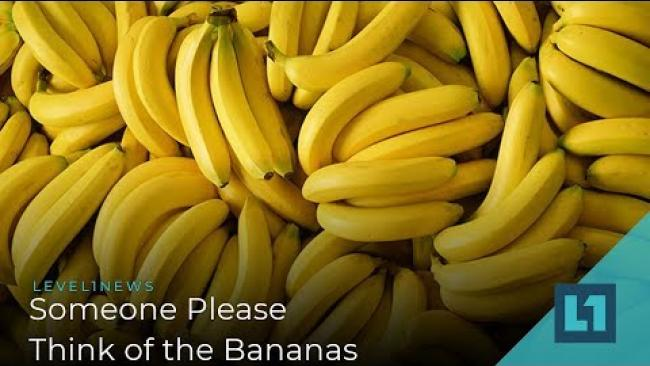 Embedded thumbnail for Level1 News October 11 2019: Someone Please Think of the Bananas
