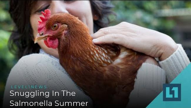 Embedded thumbnail for Level1 News May 28 2021: Snuggling In The Salmonella Summer