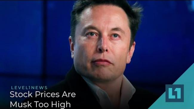 Embedded thumbnail for Level1 News May 6 2020: Stock Prices Are Musk Too High