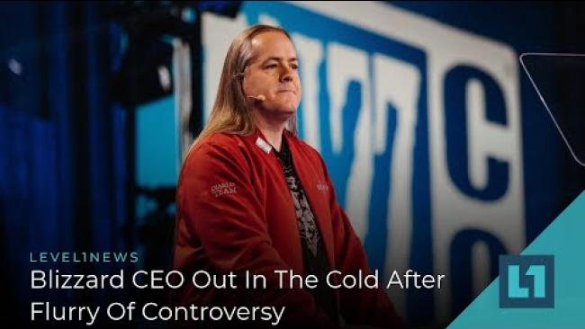 Embedded thumbnail for Level1 News August 11 2021: Blizzard CEO Out In The Cold After Flurry Of Controversy