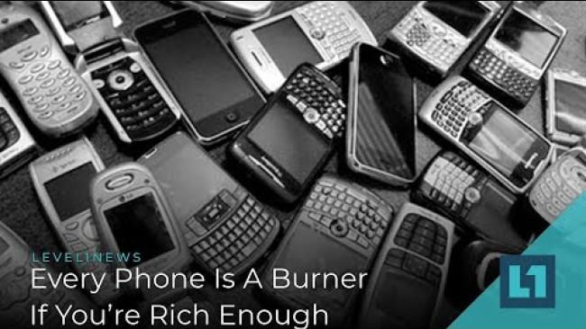 Embedded thumbnail for Level1 News October 29 2019: Every Phone Is A Burner Phone If You're Rich Enough