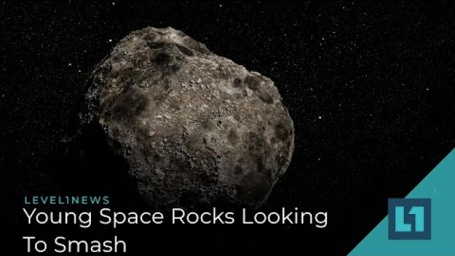 Embedded thumbnail for Level1 News March 27 2020: Young Space Rocks Looking To Smash