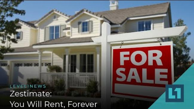 Embedded thumbnail for Level1 News August 25 2021: Zestimate: You Will Rent, Forever