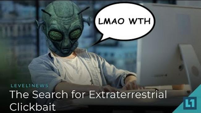 Embedded thumbnail for Level1 News August 3 2018: The Search for Extraterrestrial Clickbait
