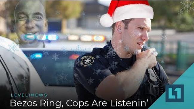 Embedded thumbnail for Level1 News December 17 2019: ❄️Bezos Ring, Cops Are Listenin'❄️