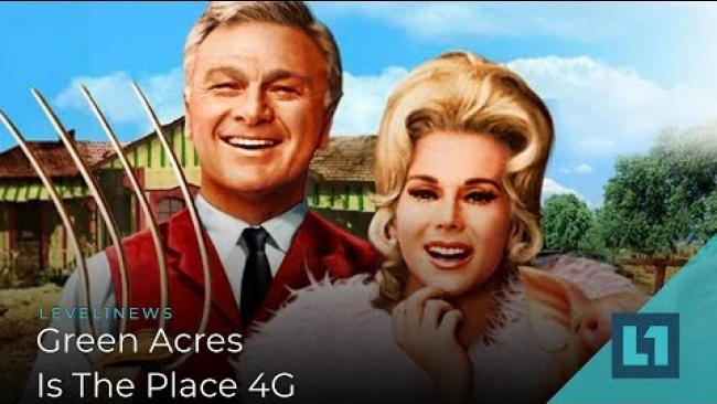 Embedded thumbnail for Level1 News August 14 2019: Green Acres is the Place 4G