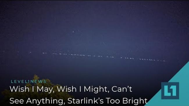 Embedded thumbnail for Level1 News February 12 2020: Wish I May, Wish I Might, Can't See Anything, Starlink's Too Bright