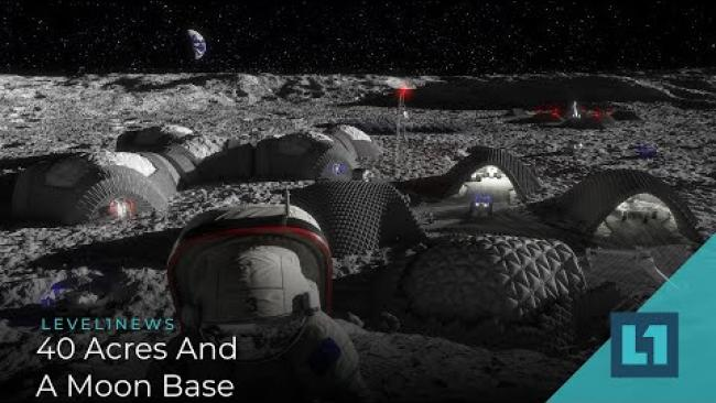 Embedded thumbnail for Level1 News May 13 2020: 40 Acres And A Moon Base
