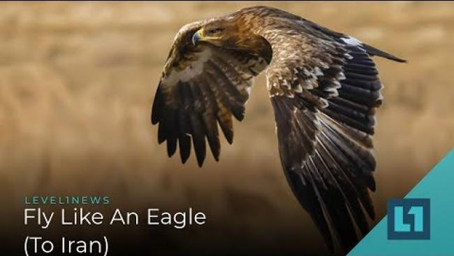 Embedded thumbnail for Level1 News November 1 2019: Fly Like An Eagle (To Iran)