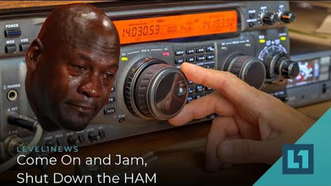 Embedded thumbnail for Level1 News July 27 2021: Come On and Jam, Shut Down the HAM