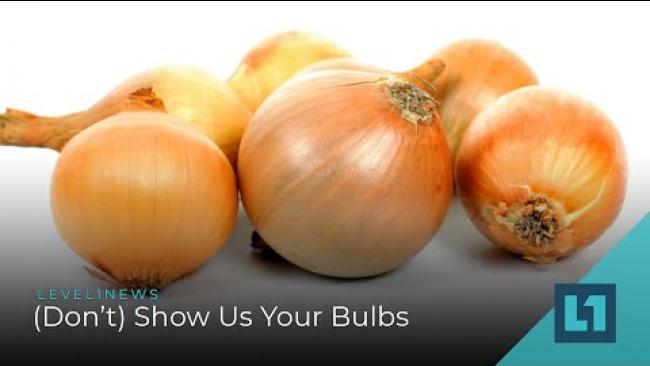 Embedded thumbnail for Level1 News October 13 2020: (Don't) Show Us Your Bulbs