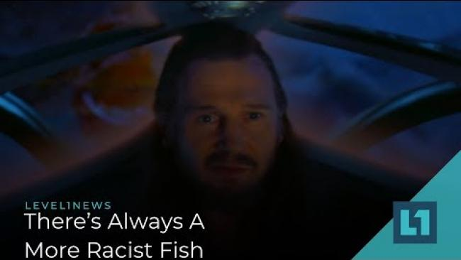 Embedded thumbnail for Level1 News October 2 2019: There's Always A More Racist Fish