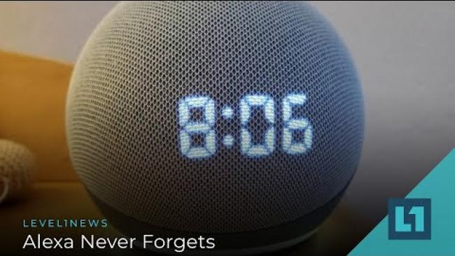 Embedded thumbnail for Level1 News July 14 2021: Alexa Never Forgets
