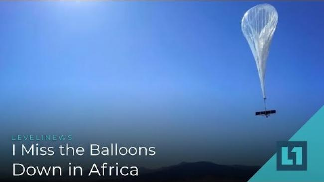 Embedded thumbnail for Level1 News January 9 2019: I Miss the Balloons Down in Africa