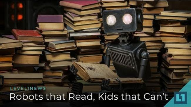 Embedded thumbnail for Level1 News July 13 2018: Robots that Read, Kids that Can't