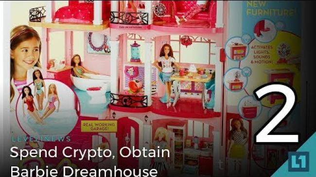 Embedded thumbnail for Level1 News February 28 2018: Spend Crypto, Obtain Barbie Dreamhouse PART 2