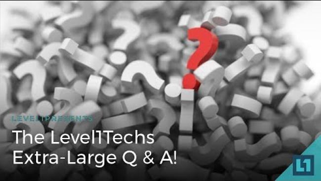 Embedded thumbnail for The Level1 Techs Extra-Large Q & A!