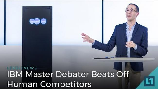 Embedded thumbnail for Level1 News June 27 2018: IBM Master Debater Beats Off Human Competitors