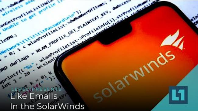 Embedded thumbnail for Level1 News April 6 2021: Like Emails In the SolarWinds