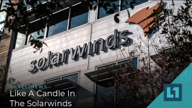 Embedded thumbnail for Level1 News December 22 2020: Like A Candle In The Solarwinds