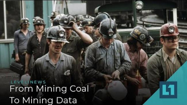 Embedded thumbnail for Level1 News January 7 2020: From Mining Coal To Mining Data