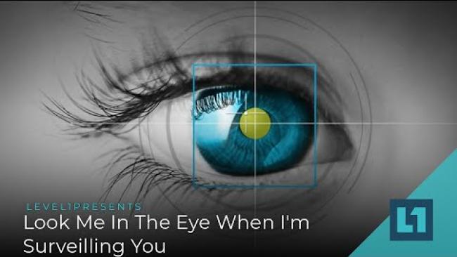 Embedded thumbnail for Level1News November 10 2020: Look Me In The Eye When I'm Surveilling You