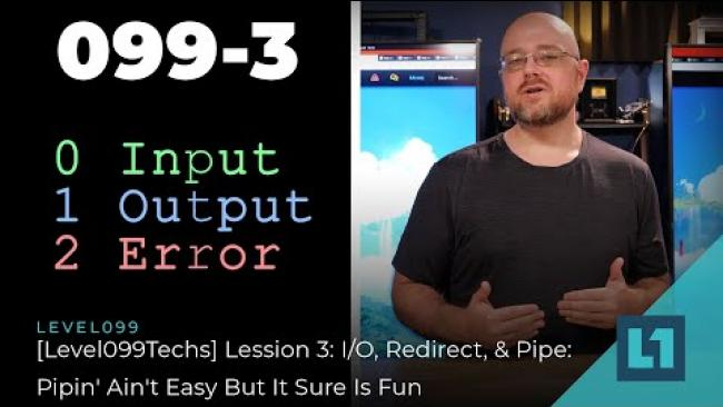 Embedded thumbnail for [Level099Techs] Lession 3: I/O, Redirect, & Pipe: Pipin' Ain't Easy But It Sure Is Fun