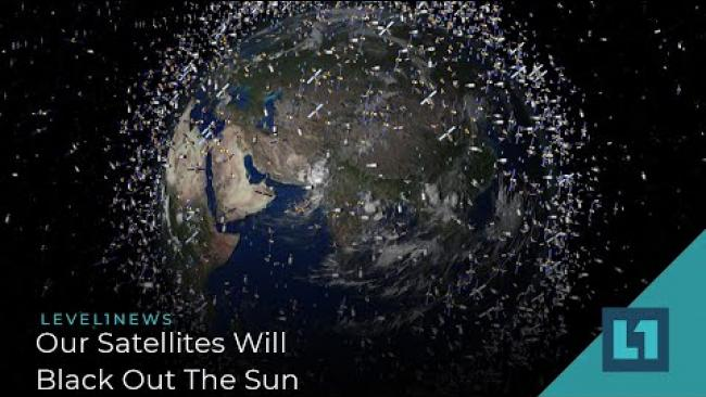 Embedded thumbnail for Level1 News July 28 2021: Our Satellites Will Black Out The Sun