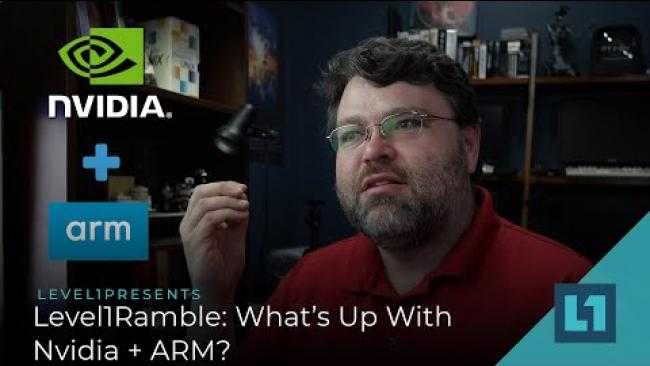 Embedded thumbnail for Level1Ramble: What's Up With Nvidia + ARM?