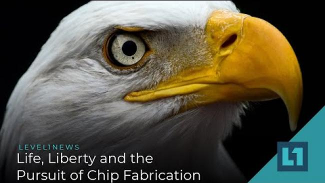 Embedded thumbnail for Level1 News September 22 2020: Life, Liberty and the Pursuit of Chip Fabrication