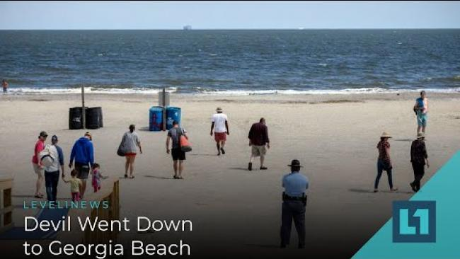 Embedded thumbnail for Level1 News April 10 2020: Devil Went Down to Georgia Beach