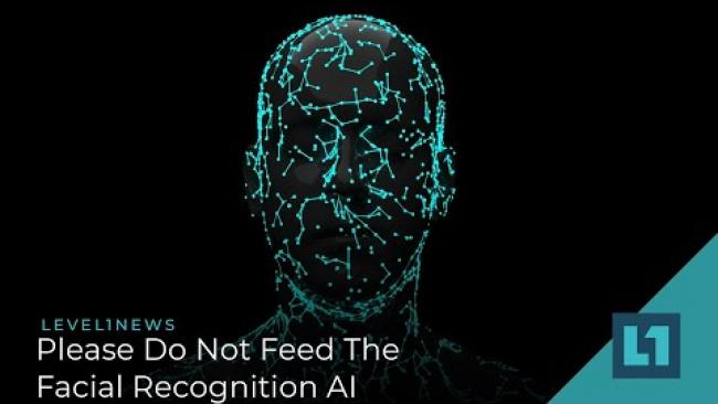 Embedded thumbnail for Level1 News January 19 2021: Please Do Not Feed The Facial Recognition AI