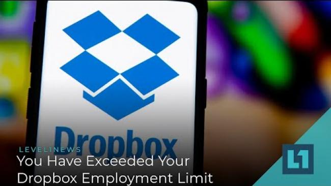 Embedded thumbnail for Level1 News January 20 2021: You Have Exceeded Your Dropbox Employment Limit