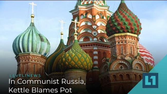 Embedded thumbnail for Level1 News June 12 2020: In Communist Russia, Kettle Blames Pot